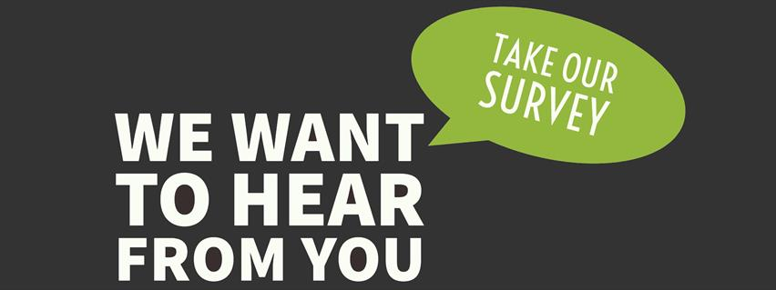 We want to hear from you - take our survey